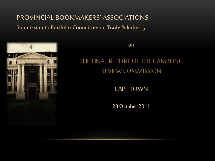 Provincial bookmakers associations submission to portfolio c ommittee on trade industry