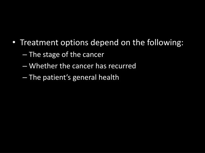 Treatment options depend on the