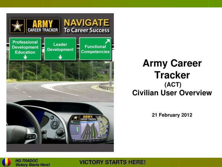 PPT - Army Career Tracker (ACT) Civilian User Overview 21 February