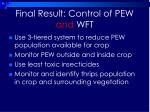 final result control of pew and wft