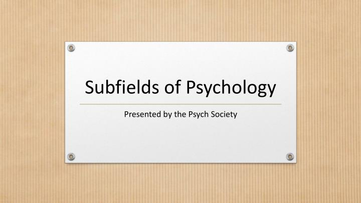 5 major fields of psychology and the subfields