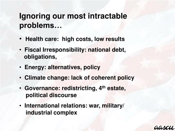 Ignoring our most intractable problems…