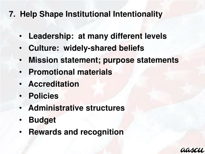 7.  Help Shape Institutional Intentionality