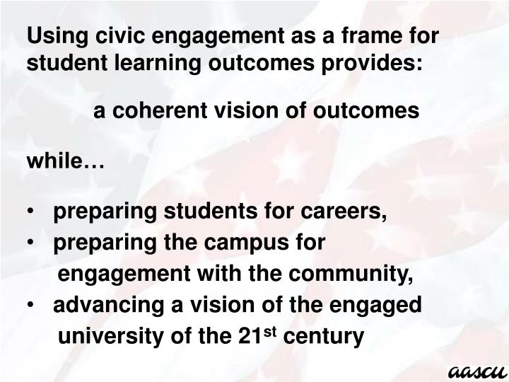 Using civic engagement as a frame for student learning outcomes provides: