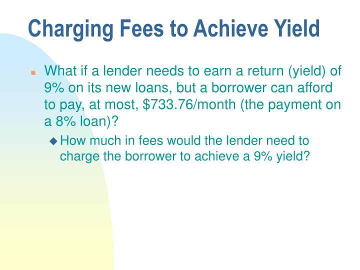 Charging Fees to Achieve Yield