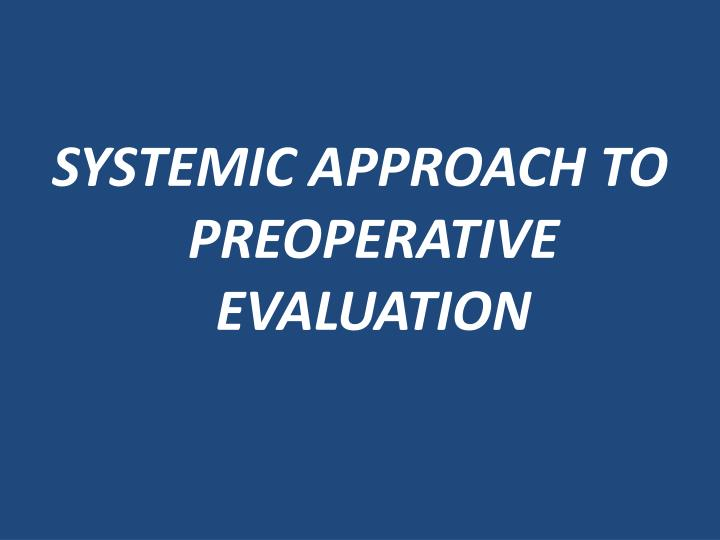 SYSTEMIC APPROACH TO PREOPERATIVE EVALUATION