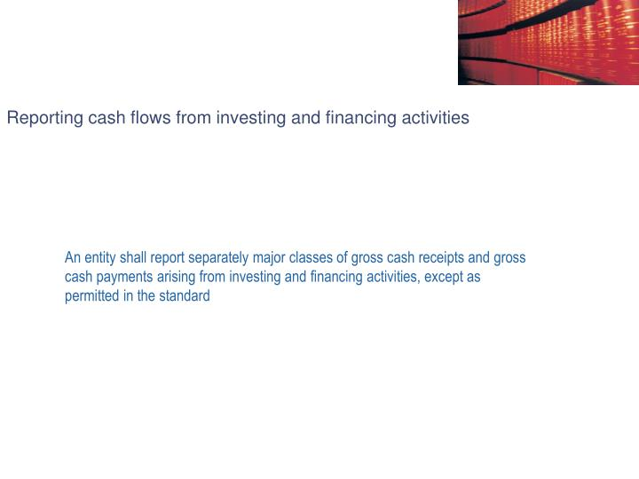 Reporting cash flows from investing and financing activities