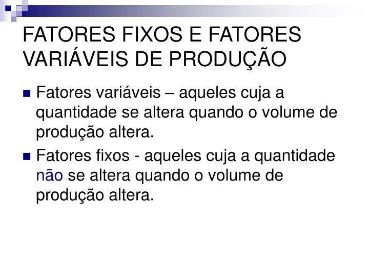 FATORES FIXOS E FATORES VARIÁVEIS DE PRODUÇÃO