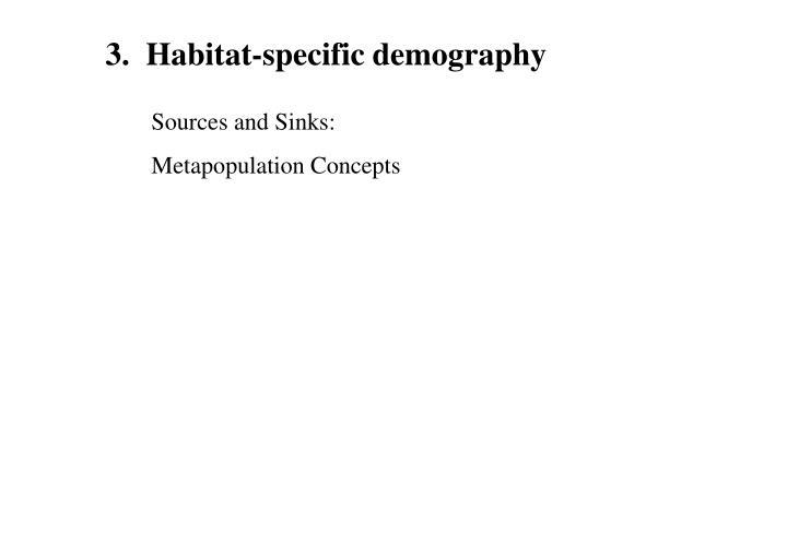 3.  Habitat-specific demography