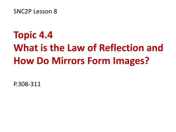 snc2p lesson 8 topic 4 4 what is the law of reflection and how do mirrors form images p 308 311 n.