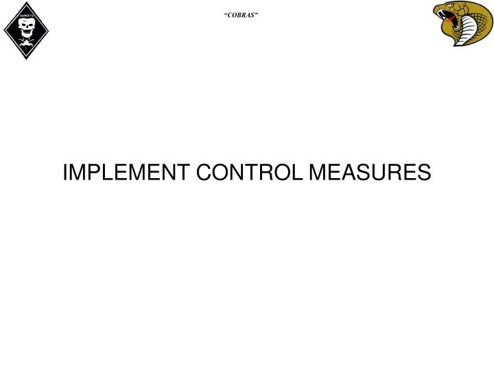 IMPLEMENT CONTROL MEASURES