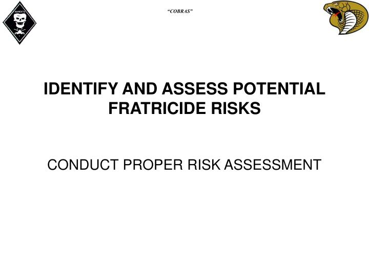 IDENTIFY AND ASSESS POTENTIAL FRATRICIDE RISKS
