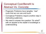 conceptual cost benefit is abstract vs concrete
