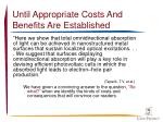 until appropriate costs and benefits are established