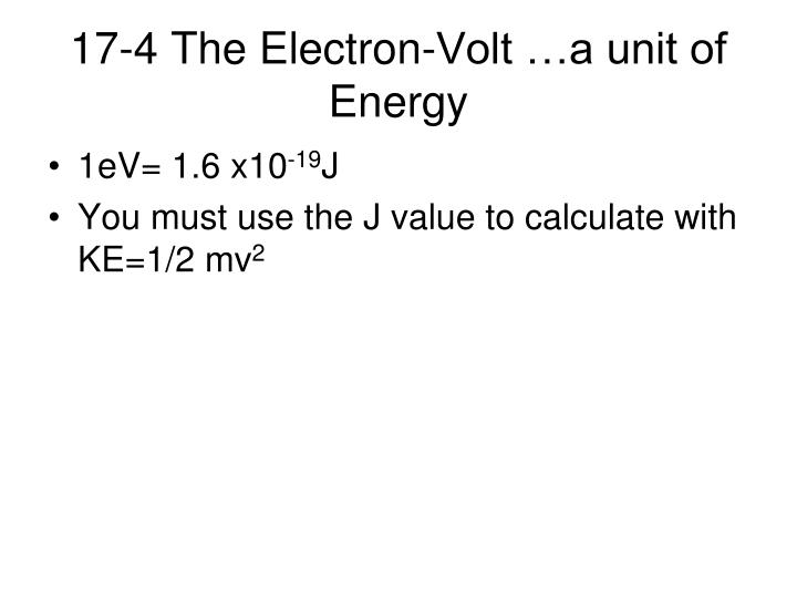 17-4 The Electron-Volt …a unit of Energy