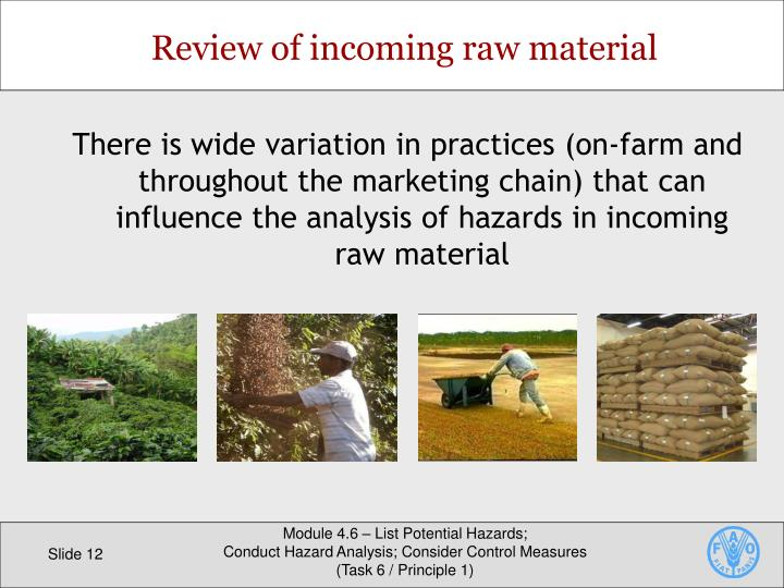There is wide variation in practices (on-farm and throughout the marketing chain) that can influence the analysis of hazards in incoming raw material