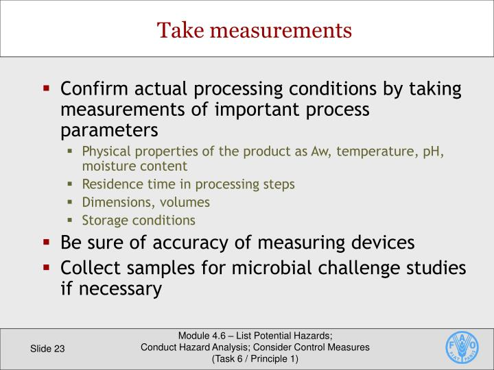 Confirm actual processing conditions by taking measurements of important process parameters