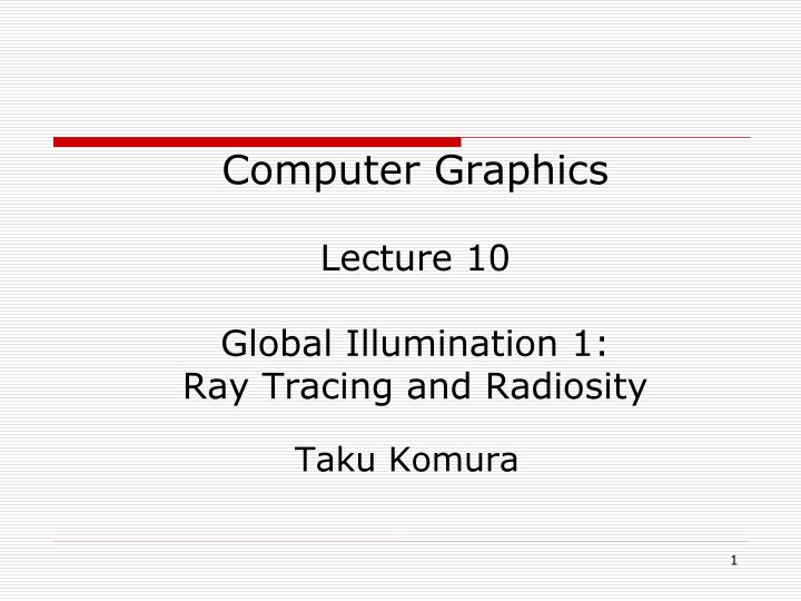 PPT - Computer Graphics Lecture 10 Global Illumination 1
