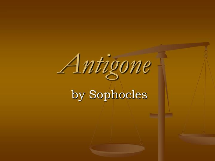 conflicting values in antigone by sophocles In antigone, sophocles asks the question, which law is greater: the gods' or man's it is clear how he feels about these two values in conflict when encountered in another person, antigone: loyalty to the state comes before family fealty, and he sentences her to death.