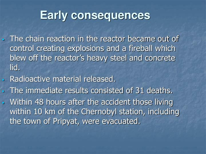 The chain reaction in the reactor became out of control creating explosions and a fireball which blew off the reactor's heavy steel and concrete lid.
