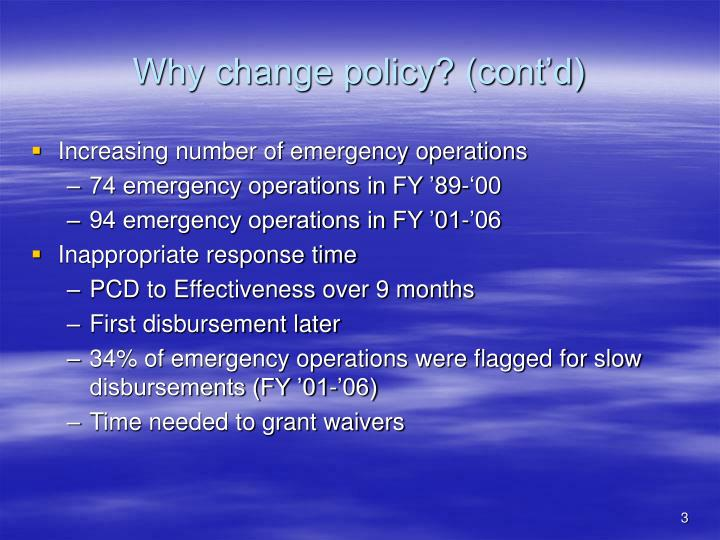 Why change policy cont d