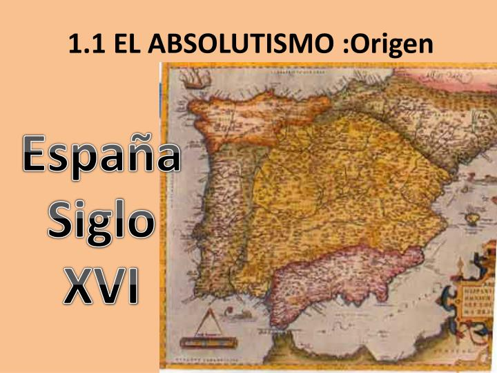 1.1 EL ABSOLUTISMO :Origen