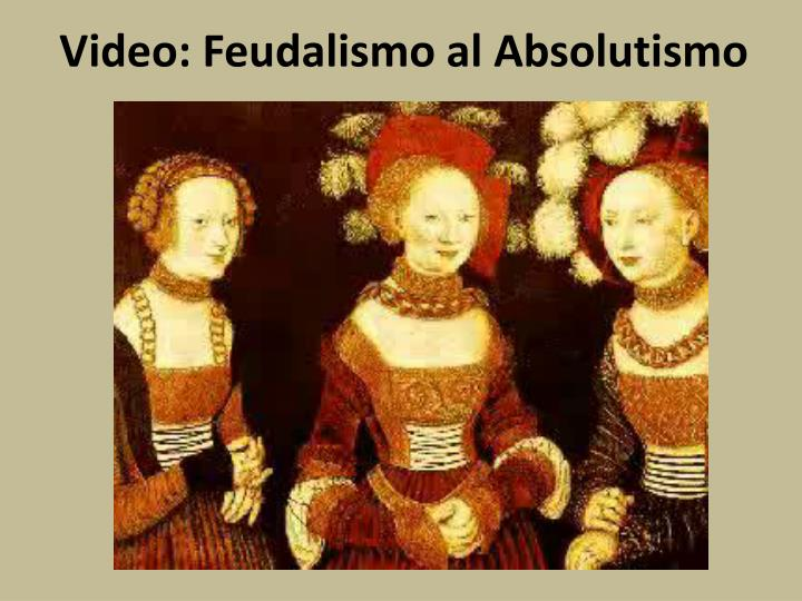 Video: Feudalismo al Absolutismo