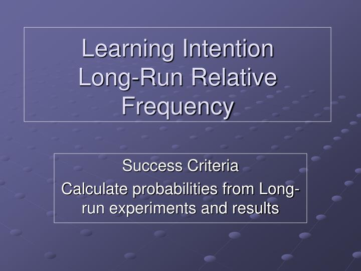learning intention long run relative frequency n.