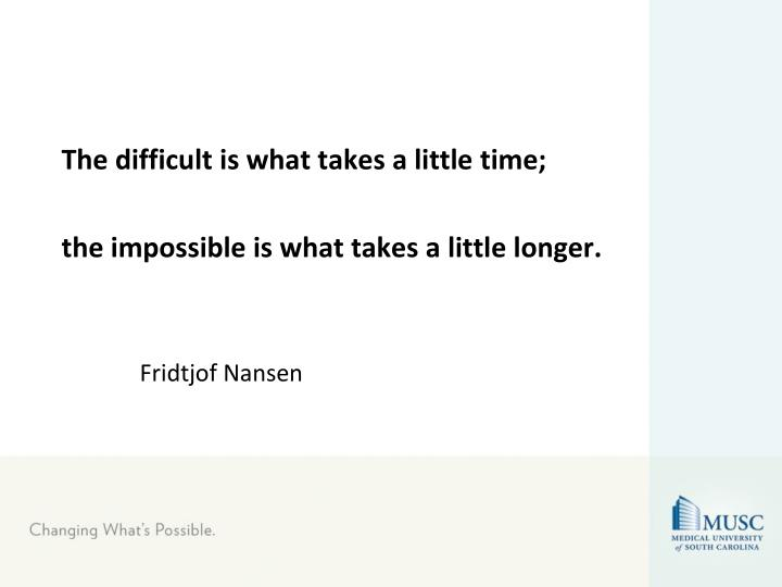 The difficult is what takes a little time;