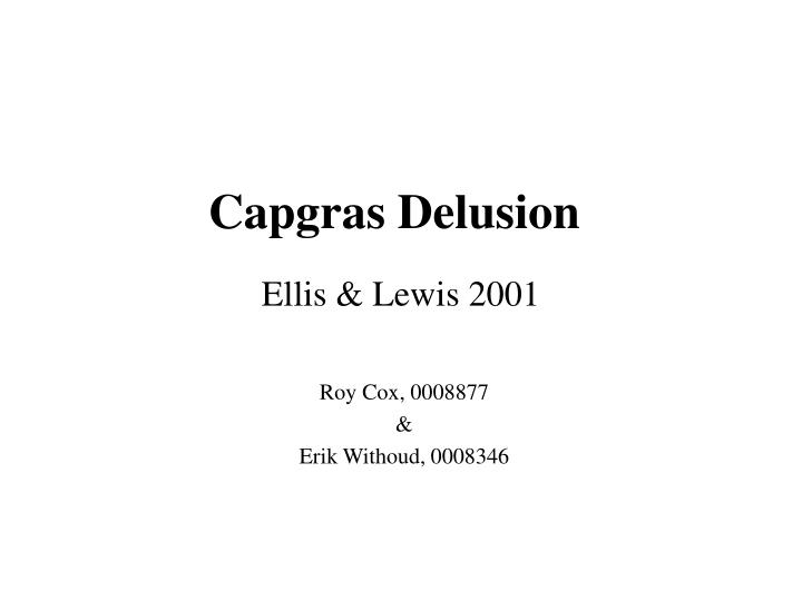 capgras essay Capgras delusion joseph capgras (1873-1950) the capgras delusion or capgras' syndrome is a rare disorder in which a person holds a delusional belief that an acquaintance, usually a close family member or spouse, has been replaced by an identical looking imposter.