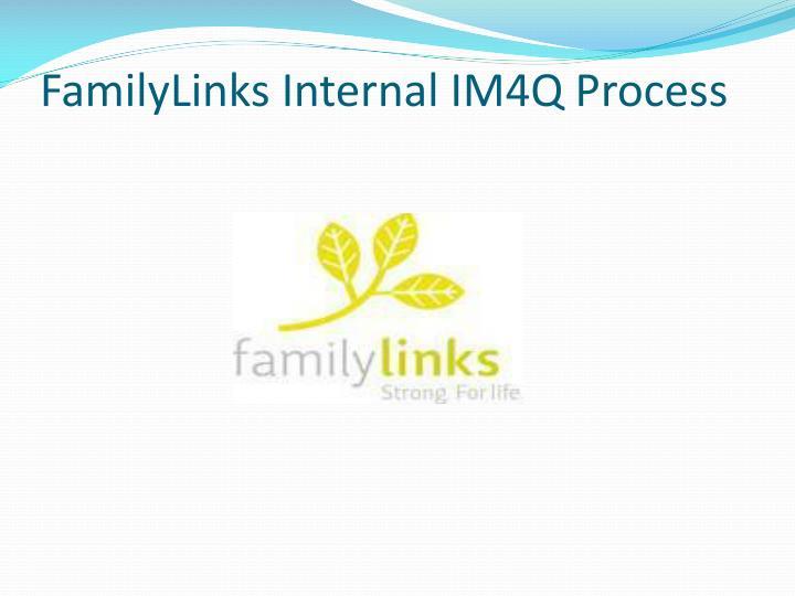 FamilyLinks Internal IM4Q Process