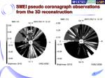 smei pseudo coronagraph observations from the 3d reconstruction