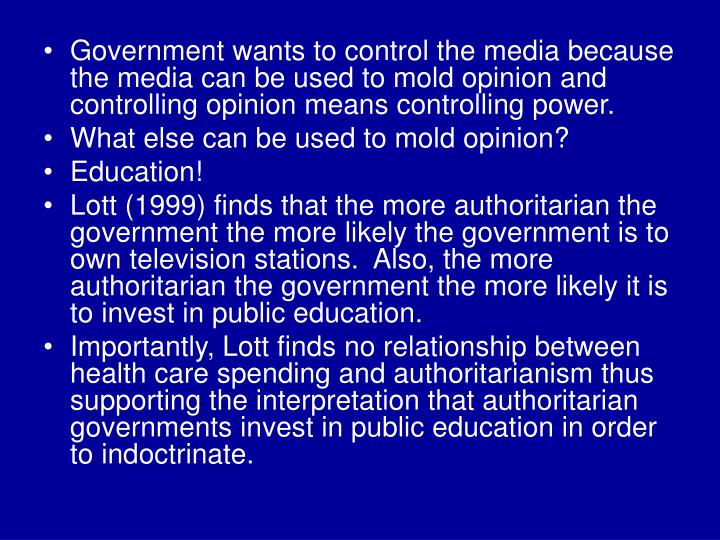 the government should be able to manipulate public opinion by controlling the media in wartime Bill dale (us foreign service, retired) noted that, as a junior staff officer at the national security council in 1951-52, he was told that in the realm of policy making, he should leave the consideration of public opinion to the political level of government.