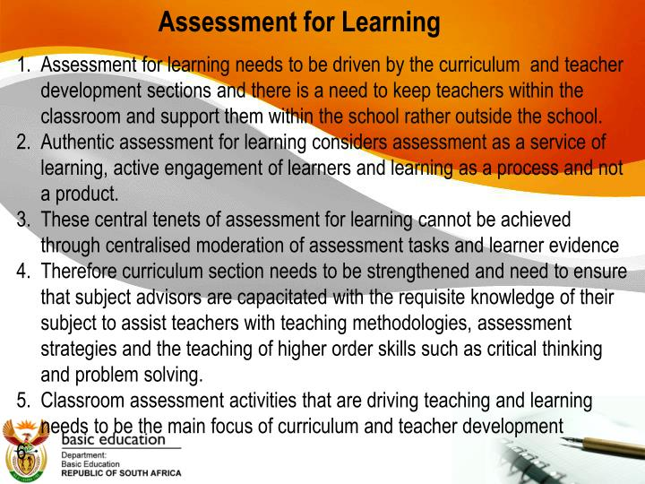 assessment for learning In classrooms where assessment for learning is practised, students are encouraged to be more active in their learning and associated assessment the ultimate purpose of assessment for learning is to create self-regulated learners who can leave school able and confident to continue learning throughout their lives.