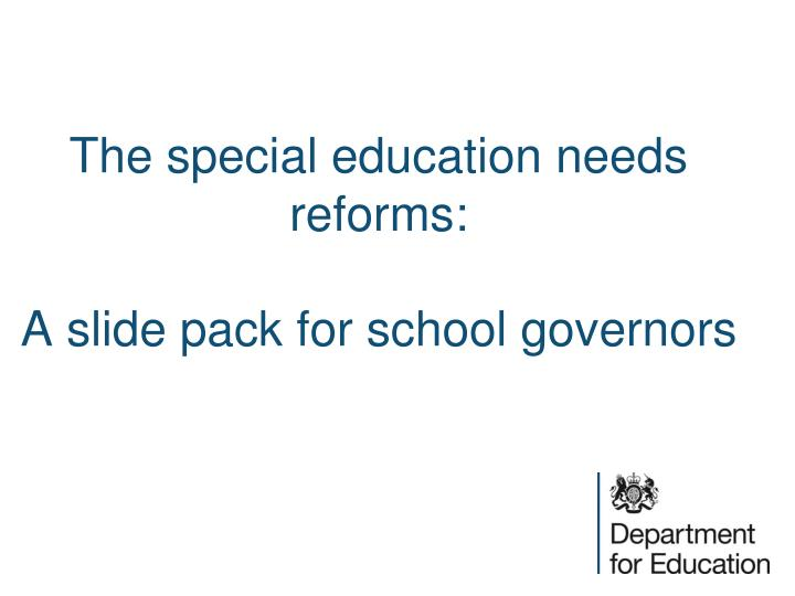 the special education needs reforms a slide pack for school governors n.