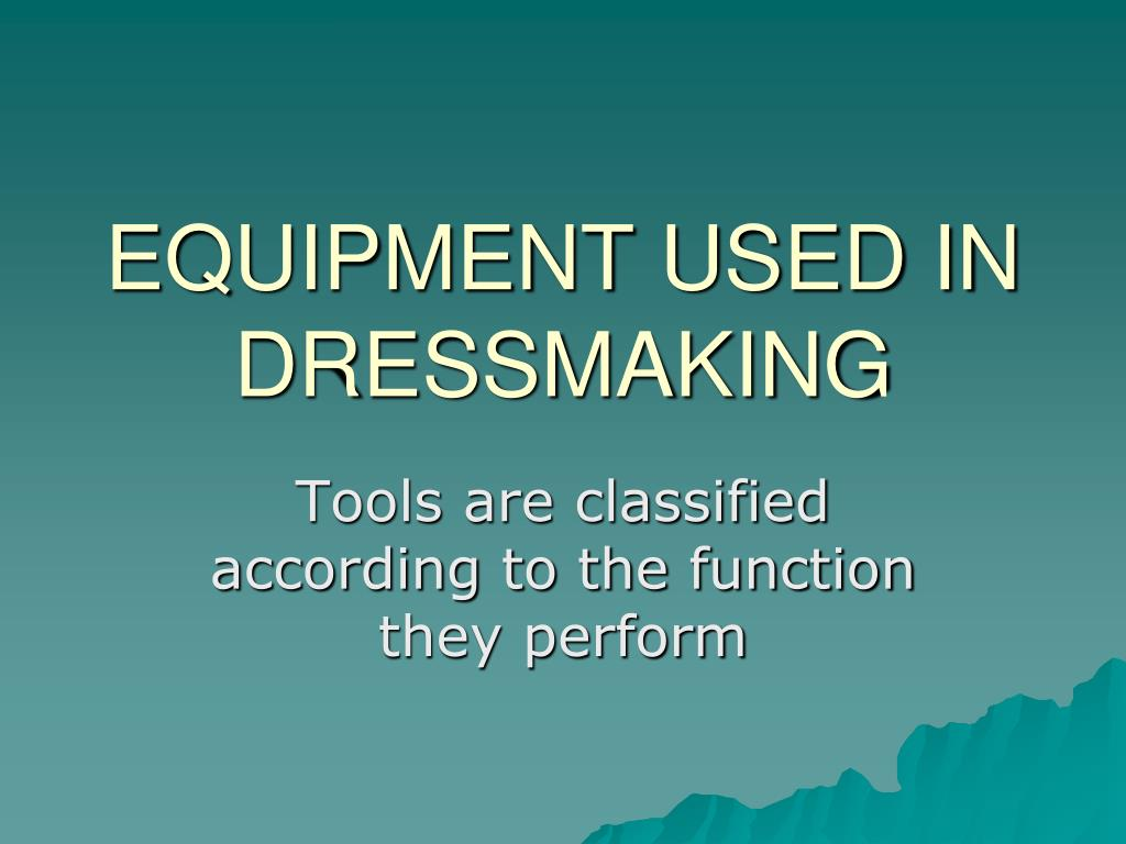 PPT - EQUIPMENT USED IN DRESSMAKING PowerPoint Presentation - ID:5655692