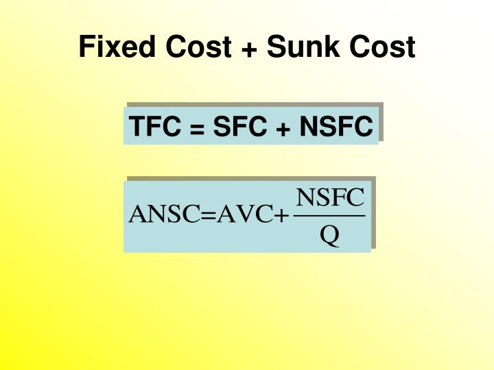 Fixed Cost + Sunk Cost