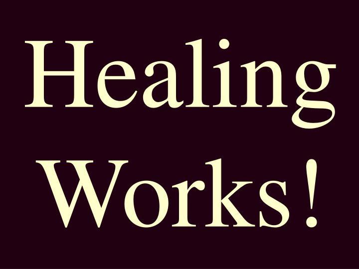 Healing Works!