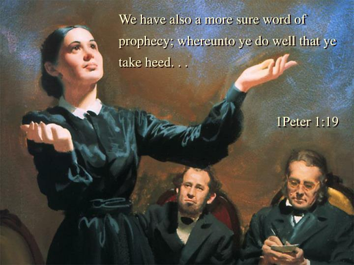 We have also a more sure word of prophecy; whereunto ye do well that ye take heed. . .