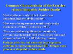 common characteristics of the exercise related idiopathic sudden deaths