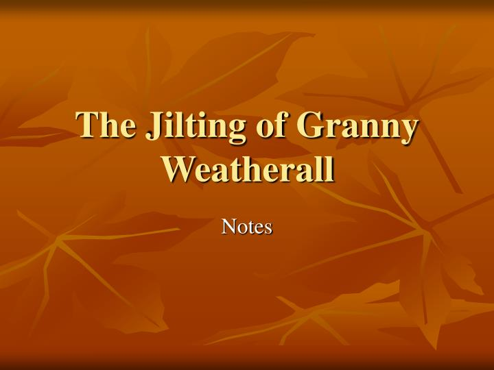 a paper on the character of granny weatherall in katherine porters the jilting of granny weatherall Read chapter 3 pages 54 - 55 focus on characterization in the following stories: the jilting of granny weatherall by katherine anne porter p 56 and miss brill by katherine mansfield p.