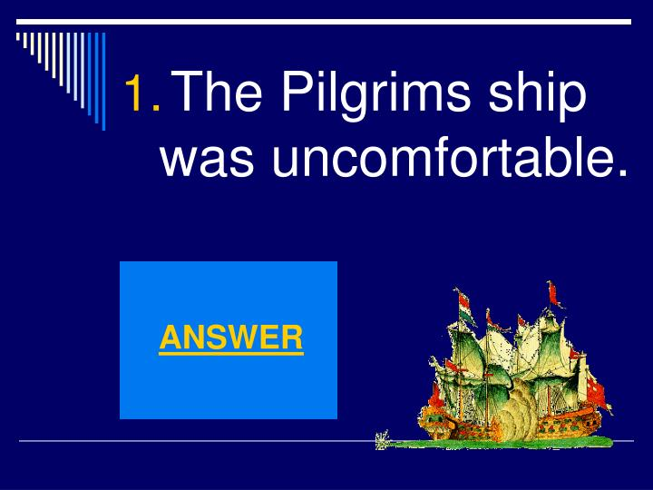 The Pilgrims ship was uncomfortable.