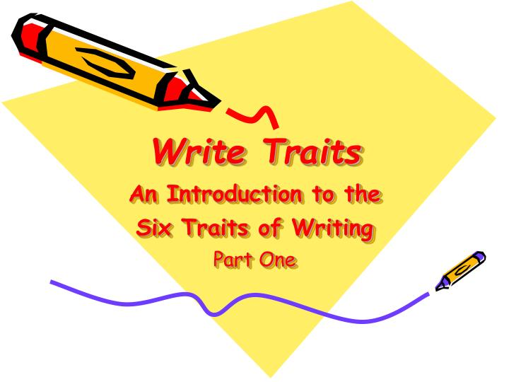 write traits Requested teaching resource about writing traits a set of posters for the 6 writing traits (voices) with a short description/checklist for each - voice (adding energy, matching voice to purpose.