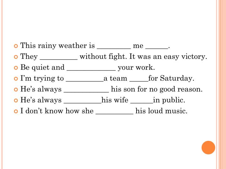 This rainy weather is _________ me ______.