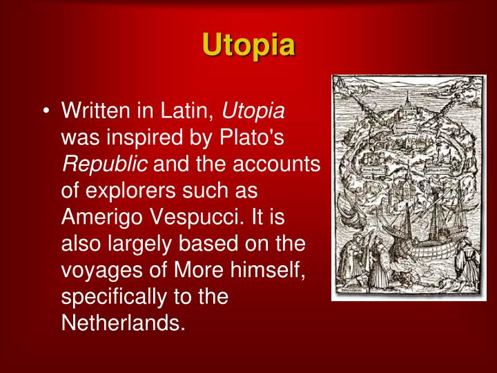 "the things that platos republic and thomas mores utopia share in common Plato's theory of the ideal state is set out in detail in plato's dialogue, the republic in later life, he modified his view in a dialogue called the laws the republic is a society ruled by ""philosopher kings"" who are free of the chains of materialism and illusion about the nature of reality."