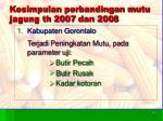 kesimpulan perbandingan mutu jagung th 200 7 dan 200 8