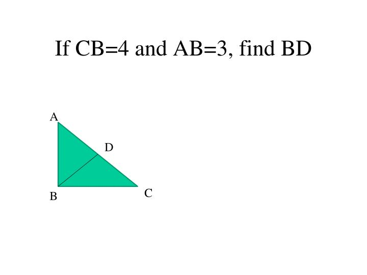 If CB=4 and AB=3, find BD