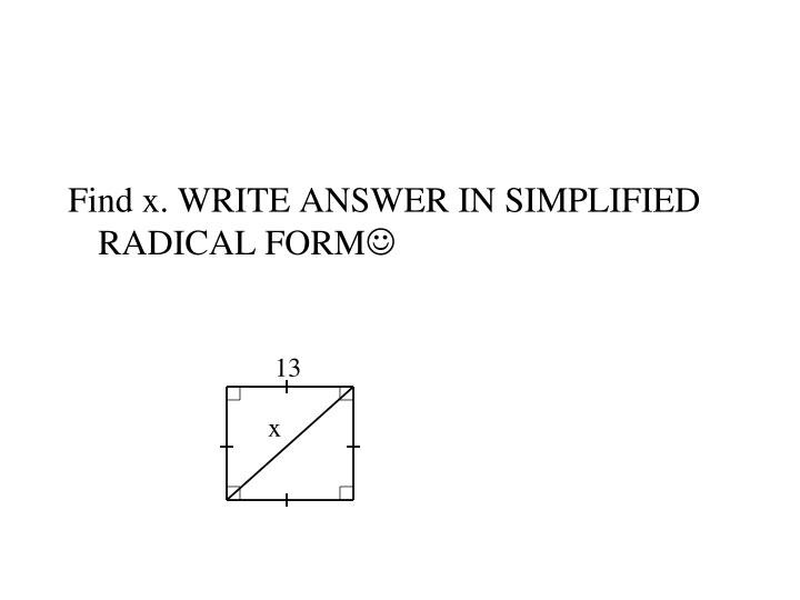 Find x. WRITE ANSWER IN SIMPLIFIED RADICAL FORM