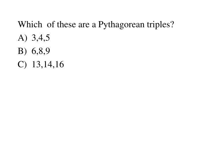 Which  of these are a Pythagorean triples?
