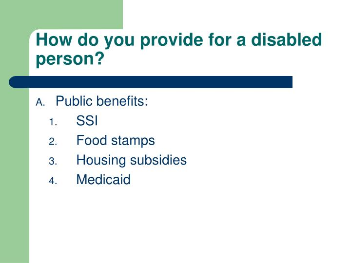How do you provide for a disabled person